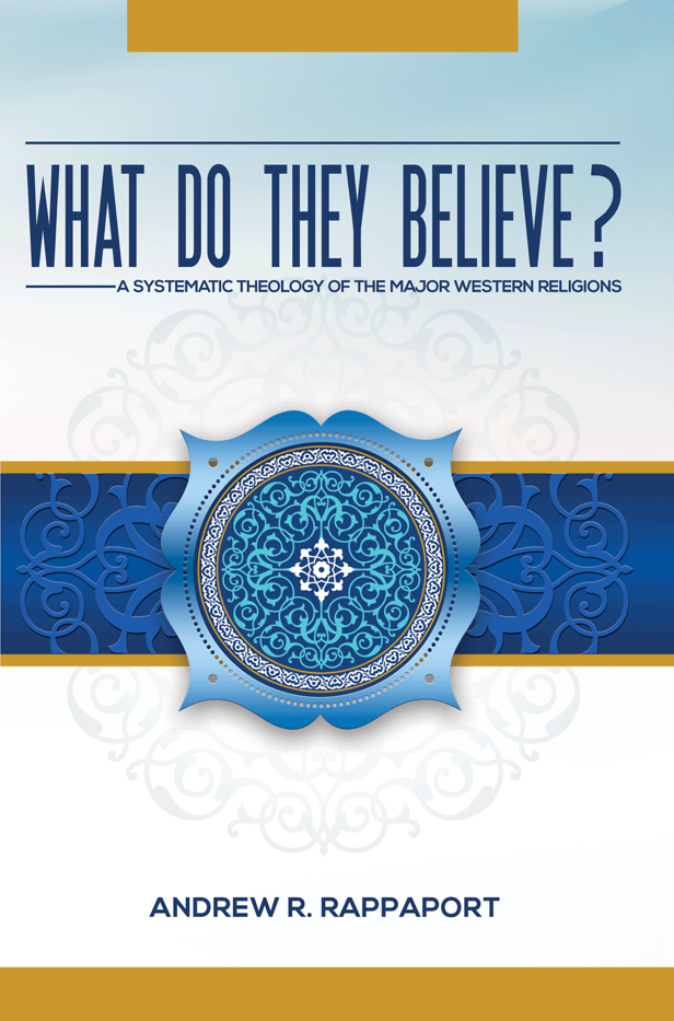 "Andrew Rappaport's ""What Do They Believe? A Systematic Theology of the Major Western Religions"""