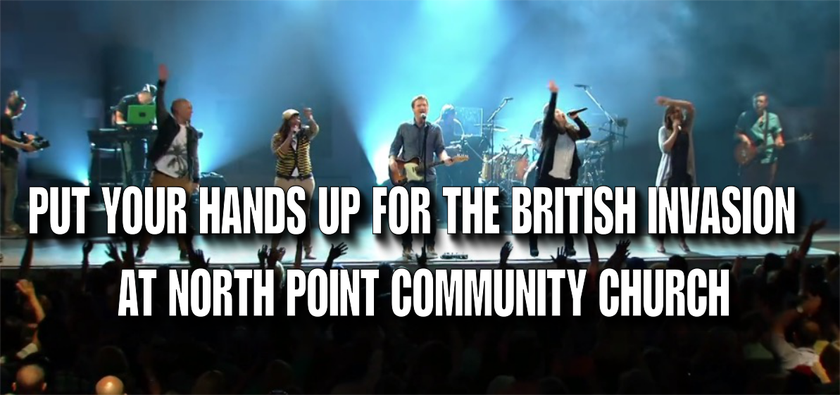Hands Up for the British Invasion at North Point Community Church